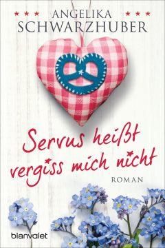 [Rezension] Servus heißt vergiss mich nicht von Angelika Schwarzhuber | Produktplatzierung