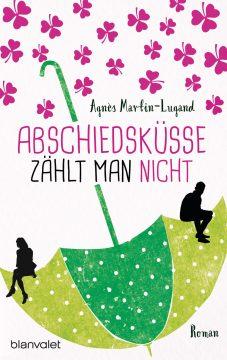 [Rezension] Abschiedsküsse zählt man nicht von Agnes Martin-Lugand