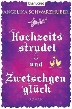 [Rezension] Hochzeitsstrudel und Zwetschgenglück von Angelika Schwarzhuber